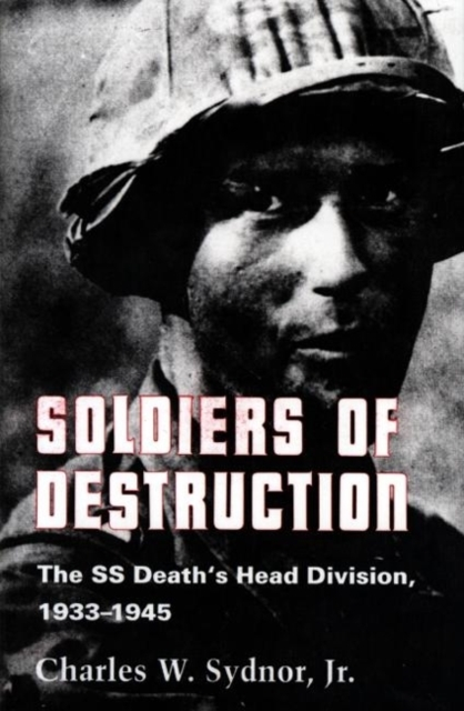 Soldiers of Destruction - The SS Death`s Head Division, 1933-1945 - Updated Edition