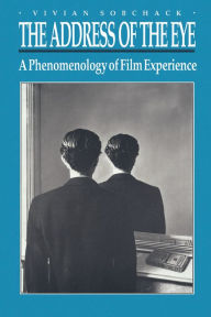 The Address of the Eye: A Phenomenology of Film Experience - Vivian Sobchack
