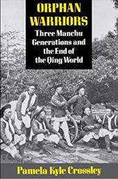 Orphan Warriors: Three Manchu Generation and the End of the Qing World - Crossley, Pamela Kyle