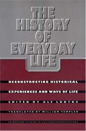 The History of Everyday Life: Reconstructing Historical Experiences and Ways of Life - Ludtke, Alf / Templer, William / Eley, Geoff