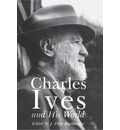 Charles Ives and His World - J. Peter Burkholder
