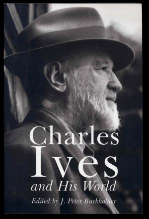 Charles Ives and His World - Burkholder, J. Peter (Editor)