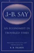 J. B. Say: An Economist in Troubled Times