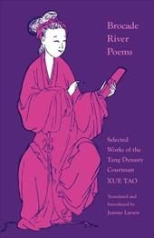 Brocade River Poems: Selected Works of the Tang Dynasty Courtesan - Tao, Xue / Larsen, Jeanne / Xue, Tao