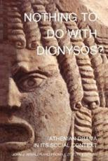 Nothing to Do With Dionysos? - John J. Winkler (editor), Froma I. Zeitlin (editor)