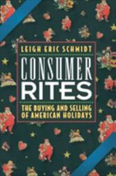 Consumer Rites: The Buying and Selling of American Holidays - Schmidt, Leigh Eric