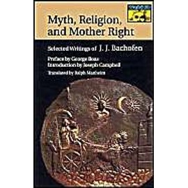 Myth, Religion And Mother Right: Selected Writings Of Johann Jakob Bachofen - Johann Jakob Bachofen