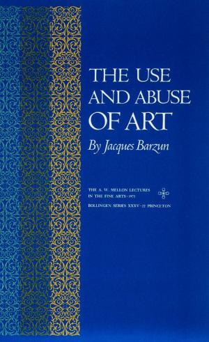 The Use and Abuse of Art. - Barzun, Jacques.