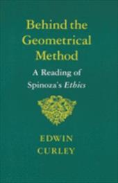 Behind the Geometrical Method: A Reading of Spinoza's Ethics - Curley, Edwin