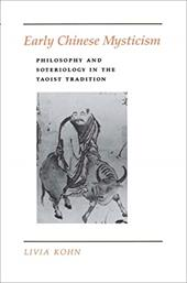 Early Chinese Mysticism: Philosophy and Soteriology in the Taoist Tradition - Kohn, Livia