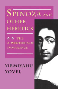 Spinoza and Other Heretics, Volume 2: The Adventures of Immanence - Yirmiyahu Yovel