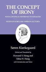 Kierkegaard's Writings, II, Volume 2: The Concept of Irony, with Continual Reference to Socrates/Notes of Schelling's Berlin Lectures - S��ren Kierkegaard (author), Howard V. Hong (editor and translator), Edna H. Hong (editor and translator)
