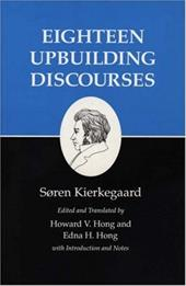 Eighteen Upbuilding Discourses - Kierkegaard, Soren / Hong, Howard Vincent / Hong, Edna H.