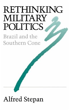 Rethinking Military Politics: Brazil and the Southern Cone - Stepan, Alfred C.