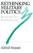 Rethinking Military Politics: Brazil and the Southern Cone