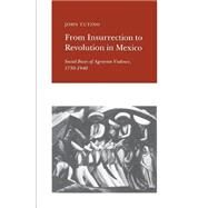 From Insurrection to Revolution in Mexico - Social Bases of Agrarian Violence, 1 - Tutino, John