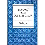 Beyond the Constitution - Arkes, Hadley