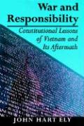 War and Responsibility: Constitutional Lessons of Vietnam and Its Aftermath