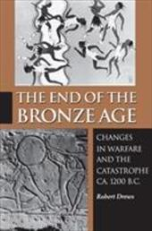 The End of the Bronze Age: Changes in Warfare and the Catastrophe CA. 1200 B.C. - Drews, Robert
