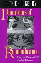 Phantoms of Remembrance: Memory and Oblivion at the End of the First Millennium - Geary, Patrick J.