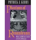 Phantoms of Remembrance - Patrick J. Geary