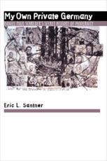 My Own Private Germany - Daniel Paul Schreber's Secret History of Modernity - Eric L Santner