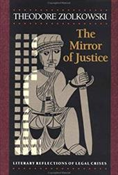 The Mirror of Justice: Literary Reflections of Legal Crises - Ziolkowski, Theodore