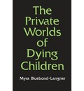 The Private Worlds of Dying Children - Myra Bluebond-Langner