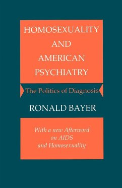 Homosexuality and American Psychiatry: The Politics of Diagnosis - Bayer, Ronald