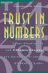 Trust in Numbers: The Pursuit of Objectivity in Science and Public Life - Porter, Theodore M.