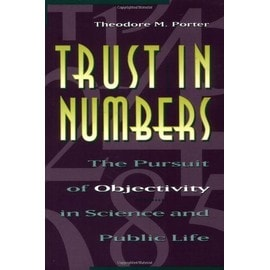 Trust In Numbers: The Pursuit Of Objectivity In Science And Public Life - Theodore M Porter