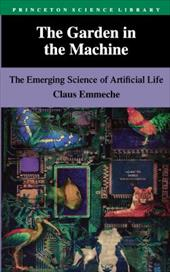 The Garden in the Machine: The Emerging Science of Artificial Life - Emmeche, Claus / Sampson, Steven