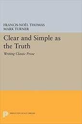 Clear and Simple as the Truth: Writing Classic Prose - Thomas, Francis-Noel / Turner, Mark