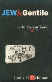 Jew and Gentile in the Ancient World: Attitudes and Interactions from Alexander to Justinian - Feldman, Louis H. / Feldman, Louis H.