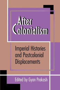 After Colonialism: Imperial Histories and Postcolonial Displacements - Prakash, Gyan (ed.)