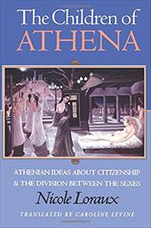 The Children of Athena: Athenian Ideas about Citizenship and the Division Between the Sexes - Loraux, Nicole / Levine, Caroline / Zeitlin, Froma I.