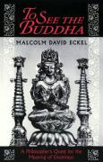 To See the Buddha: A Philosopher's Quest for the Meaning of Emptiness