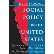 Social Policy in the United States - Future Possibilities in Historical Perspective - Skocpol, Theda