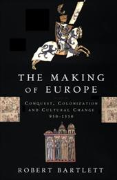 The Making of Europe: Conquest, Colonization, and Cultural Change, 950-1350 - Bartlett, Robert