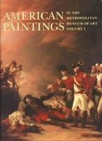 American Paintings in the Metropolitan Museum of Art, Volume 1: A Catalogue of Works by Artists Born by 1815 - Caldwell, John Roque, Oswaldo Rodriguez Johnson, Dale T.