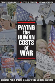 Paying the Human Costs of War: American Public Opinion and Casualties in Military Conflicts - Christopher Gelpi