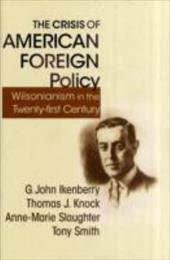 The Crisis of American Foreign Policy: Wilsonianism in the Twenty-First Century - Ikenberry, G. John / Knock, Thomas J. / Slaughter, Anne-Marie