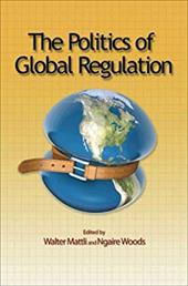 The Politics of Global Regulation - Mattli, Walter / Woods, Ngaire