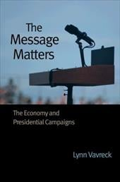 The Message Matters: The Economy and Presidential Campaigns - Vavreck, Lynn