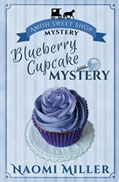Blueberry Cupcake Mystery (Amish Sweet Shop Mystery) (Volume 1) - Miller, Naomi