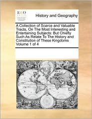 A Collection of Scarce and Valuable Tracts, On The Most Interesting and Entertaining Subjects: But Chiefly Such As Relate To The History and Constitution of These Kingdoms Volume 1 of 4 - See Notes Multiple Contributors
