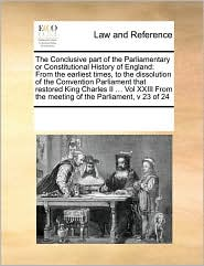 The Conclusive Part Of The Parliamentary Or Constitutional History Of England - See Notes Multiple Contributors