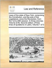 Laws of the state of New York, comprising the Constitution, and the acts of the Legislature, since the Revolution, from the 1st to 20th session. In three volumes. Volume I[-III]. Second edition. [Three lines of quotations in Latin]. Volume 1 of 3 - See Notes Multiple Contributors