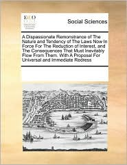 A Dispassionate Remonstrance of The Nature and Tendency of The Laws Now In Force For The Reduction of Interest, and The Consequences That Must Inevitably Flow From Them. With A Proposal For Universal and Immediate Redress - See Notes Multiple Contributors