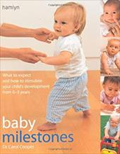 Baby Milestones: What to Expect and How to Stimulate Your Child's Development from 0-3 Years - Cooper, Carol